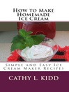 How to Make Homemade Ice Cream (eBook): Simple and Easy Ice Cream Maker Recipes