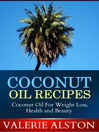 Coconut Oil Recipes (eBook): Coconut Oil For Weight Loss, Health and Beauty