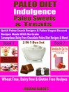 Paleo Diet Indulgence, Paleo Sweets & Treats, Quick Paleo Snack Recipes & More! (eBook): 2 in 1 Box Set