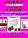 Paleo Diet Indulgence, Paleo Sweets & Treats, Quick Paleo Snack Recipes & More! (eBook): 2 in 1 Box Set