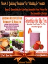 Juicing Recipes For Vitality & Health + Smoothies Are Like You (eBook): 2 In 1 Box Set Compilation