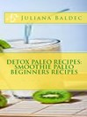 Detox Paleo Recipes (eBook): Paleo Diet For Beginners With Smoothies Made Easy!