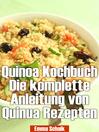 Quinoa Kochbuch (eBook): Die komplette Anleitung von Quinua Rezepten