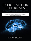 Exercise For The Brain: 70 Neurobic Exercises To Increase Mental Fitness & Prevent Memory Loss (eBook): How Non Routine Actions And Thoughts Improve Mental Health