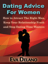Dating Advice For Women (eBook): How to Attract The Right Man, Keep Your Relationship Fresh and Stop Dating Time Wasters