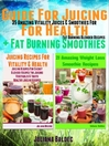 Guide For Juicing For Health + Fat Burning Smoothies + Smoothies Are Like You (eBook): 3 In 1 Box Set Compilation