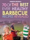 BBQ Recipe Book (eBook): 70 Of The Best Ever Healthy Barbecue Recipes...Revealed!
