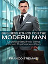 Business Ethics For The Modern Man (eBook): Understanding How Ethics Fits Into The Business Place