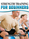 Strength Training For Beginners (eBook): A Start Up Guide To Getting In Shape Easily Now!