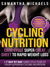 Cycling Nutrition: (eBook): Carb Cycle Super Cheat Sheet to Rapid Weight Loss: A 7 Day by Day Carb Cycle Plan To…