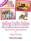 Selling Crafts Online (eBook): Beyond Etsy Marketplaces & Opportunities (300+ Resources)