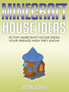 Minecraft House Ideas (eBook): 70 Top Minecraft House Ideas Your Friends Wish They Know