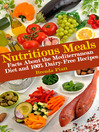 Nutritious Meals (eBook): Facts About the Mediterranean Diet and 100% Dairy Free Recipes