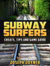 Subway Surfers (eBook): Cheats, Tips and Game Guide