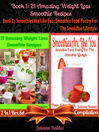 21 Amazing Weight Loss Smoothie Recipes + Smoothies Are Like You (eBook): 2 In 1 Box Set Compilation
