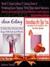 Clean Eating, 17 Eating Clean & Drinking Clean Recipes With High Speed Blenders + Smoothies Are Like (eBook): 2 In 1 Box Set Compilation