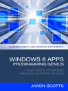 Windows 8 Apps Programming Genius: 7 Easy Steps To Master Windows 8 Apps In 30 Days (eBook): Learning How to Use Windows 8 Efficiently