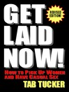 Get Laid Now! (eBook): How to Pick Up Women and Have Casual Sex