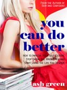 You Can Do Better (eBook): How to Improve Your Self-Esteem, Stop Dating the Wrong Men and Start Living the Life You Deserve