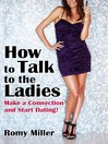 How to Talk to the Ladies (eBook): Make a Connection and Start Dating!
