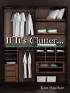 If It's Clutter... (eBook): Quick Tips for Decluttering the Home