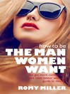 How to Be the Man Women Want (eBook): The Get More Confidence and Meet Better Women Guide to Dating