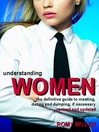 Understanding Women (eBook): The Definitive Guide to Meeting, Dating and Dumping, if Necessary