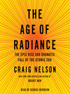 The Age of Radiance (MP3): The Epic Rise and Dramatic Fall of the Atomic Era