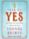 Year of yes [electronic resource] : How to Dance It Out, Stand In the Sun and Be Your Own Person.