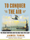 To Conquer the Air (MP3): The Wright Brothers and the Great Race for Flight