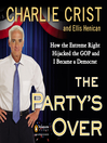 The Party's Over (MP3): How the Extreme Right Hijacked the GOP and I Became a Democrat