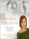 Part Swan, Part Goose (MP3): An Uncommon Memoir of Womanhood, Work, and Family