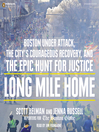 Long Mile Home (MP3): Boston Under Attack, the City's Courageous Recovery, and the Epic Hunt for Justice