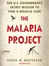 The Malaria Project (MP3): The U.S. Government's Secret Mission to Find a Miracle Cure