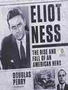 Eliot Ness (MP3): The Rise and Fall of an American Hero