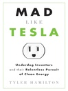 Mad Like Tesla (eBook): Underdog Inventors and their Relentless Pursuit of Clean Energy