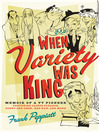 When Variety Was King (eBook): Memoir of a TV Pioneer: Featuring Jackie Gleason, Sonny and Cher, Hee Haw, and More