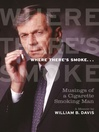 Where There's Smoke... (eBook): Musings of a Cigarette Smoking Man, a Memoir