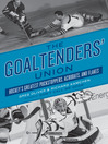 The Goaltenders' Union (eBook): Hockey's Greatest Puckstoppers, Acrobats, and Flakes
