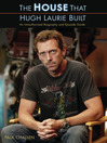 The House That Hugh Laurie Built (eBook): An Unauthorized Biography and Episode Guide