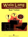 Wala Lang (eBook): Files (Funny and Serious) on Youthful Being and Nothingness