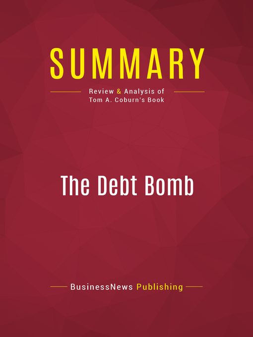 Summary of the Debt Bomb (eBook): A Bold Plan to Stop WashingtonFrom Bankrupting America--Tom A. Coburn