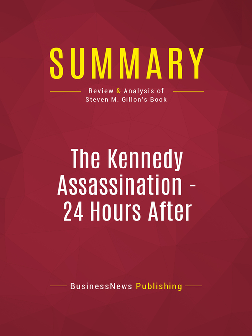 Summary of the Kennedy Assassination--24 Hours After (eBook): Lyndon B. Johnson's Pivotal First Day as President--Steven M. Gillon Publisher: Basic Books