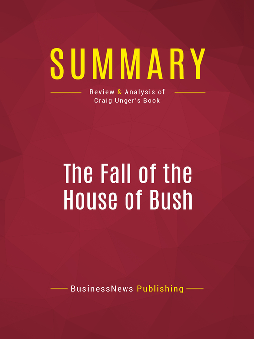 Summary of the Fall of the House of Bush (eBook): The Untold Story of How a Band of True Believers Seized the Executive Branch, Started the Iraq War, and Still Imperils America's Future--Craig Unger