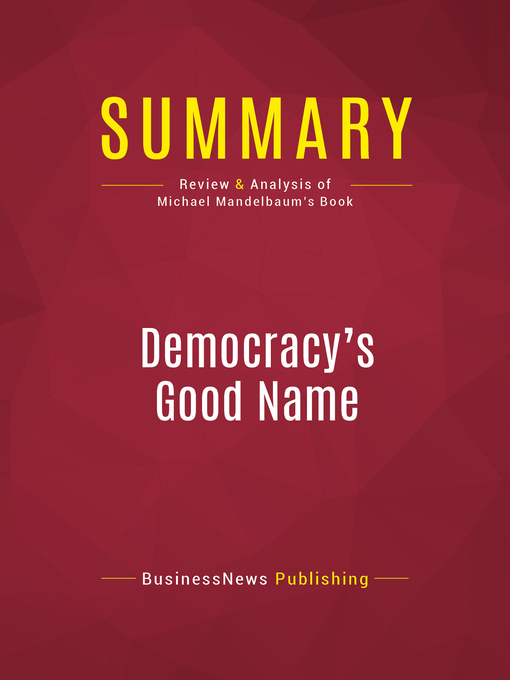 Summary of Democracy's Good Name (eBook): The Rise and Risks of the World's Most Popular Form of Government--Michael Mandelbaum