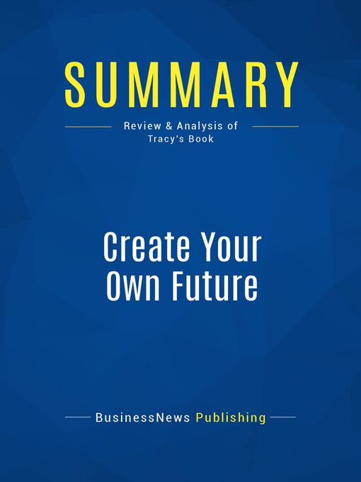 Summary (eBook): Create Your Own Future--Brian Tracy