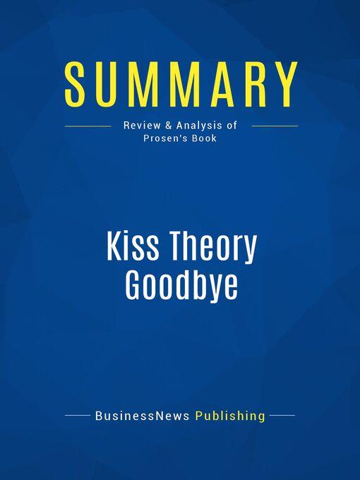 Summary (eBook): Kiss Theory Goodbye--Bob Prosen: Five Proven Ways to Get Extraordinary Results in Any Company