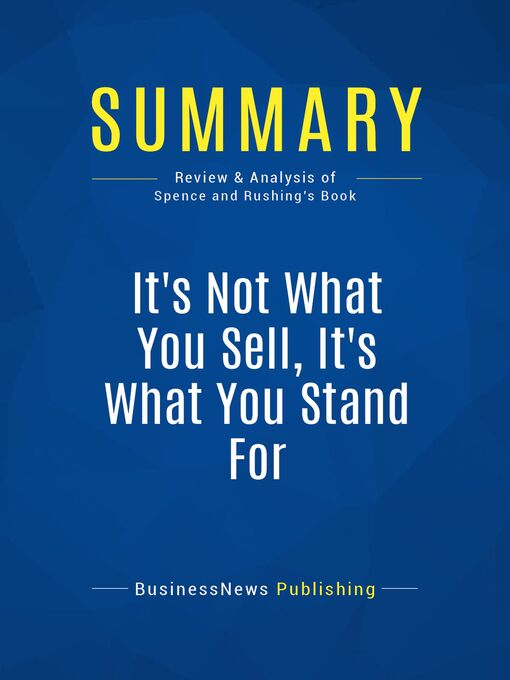 Summary (eBook): It's not What You Sell, It's What You Stand For--Roy Spence and Haley Rushing: Why Every Extraordinary Business Is Driven By Purpose