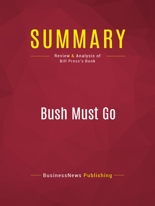 Summary of Bush Must Go (eBook): The Top Ten Reasons Why George Bush Doesn't Deserve a Second Term--Bill Press
