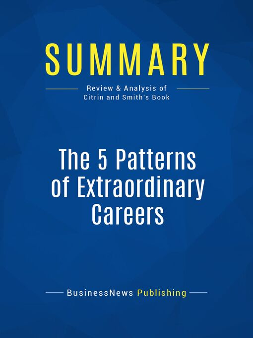 Summary (eBook): The 5 Patterns Of Extraordinary Careers--James Citrin and Richard Smith: The Guide For Achieving Success and Satisfaction